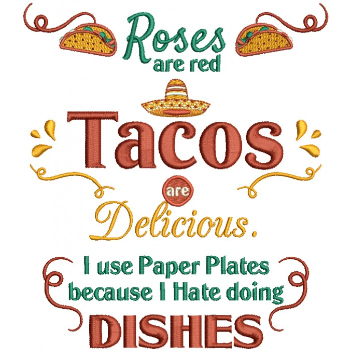 Roses Are Red Tacos Are Delicious I Use Paper Plates Because I Hate Doing Dishes Filled Machine Embroidery Design Digitized Pattern