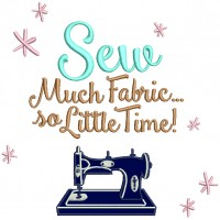 Sew Much Fabric So Little Time Applique Machine Embroidery Design Digitized Pattern