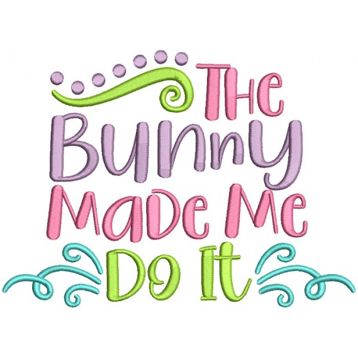 The Bunny Made Me Do It Filled Easter Machine Embroidery Design Digitized Pattern