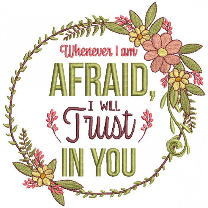Whenever I am Afraid I Will Trust In You Religious Filled Machine Embroidery Design Digitized Pattern