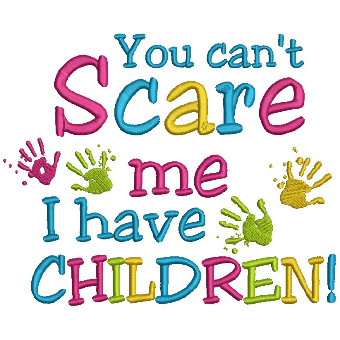 You Can't Scare Me I Have Children Filled Machine Embroidery Design Digitized Pattern