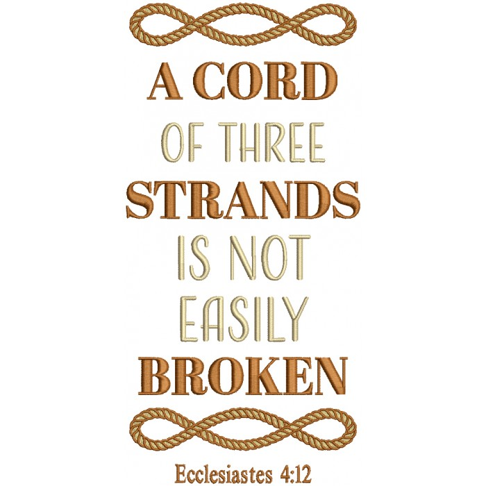 A Cord Of Three Strands Is Not Easily Broken Ecclesiastes 4-12 Bible Verse Religious Filled Machine Embroidery Design Digitized Pattern