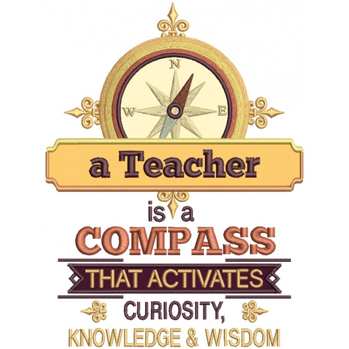 A Teacher Is A Compass That Activates Curiosity Knowledge And Wisdom Applique Machine Embroidery Design Digitized Pattern