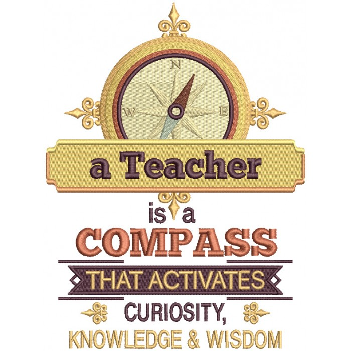 A Teacher Is A Compass That Activates Curiosity Knowledge And Wisdom Filled Machine Embroidery Design Digitized Pattern