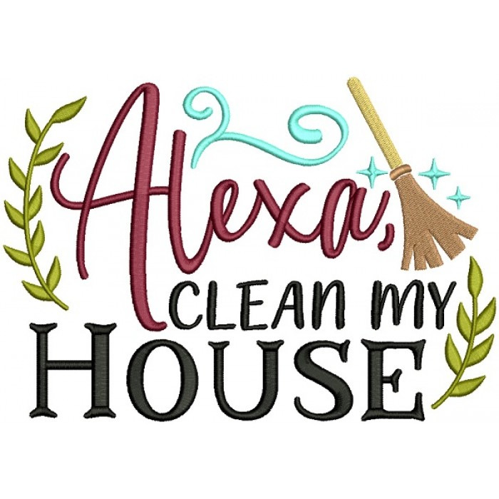 Alexa Clean My House Filled Machine Embroidery Design Digitized Pattern