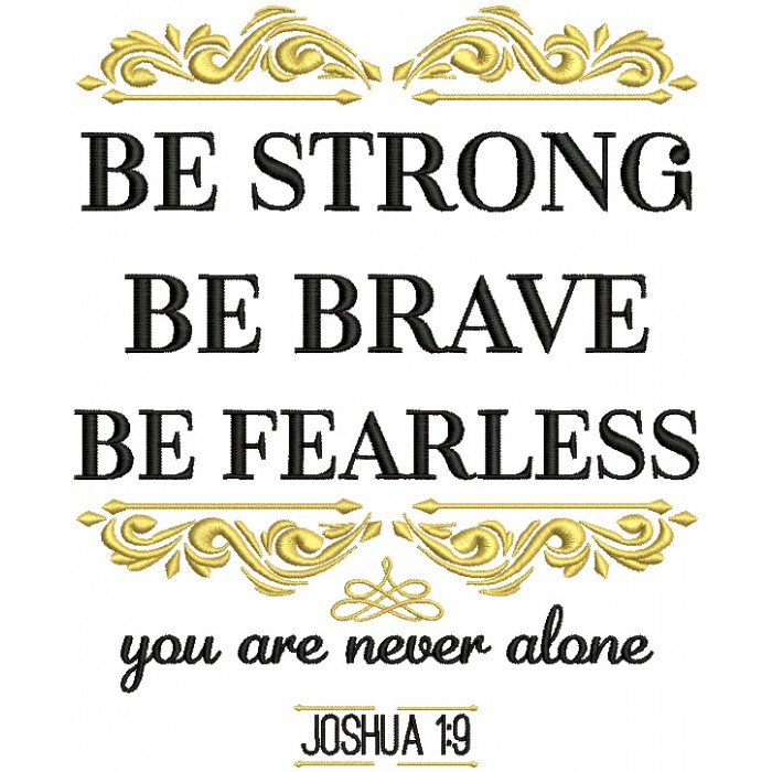 Be Strong Be Brave Be Fearless You Are Never Done Joshua 1-9 Bible Verse Religious Filled Machine Embroidery Design Digitized Pattern