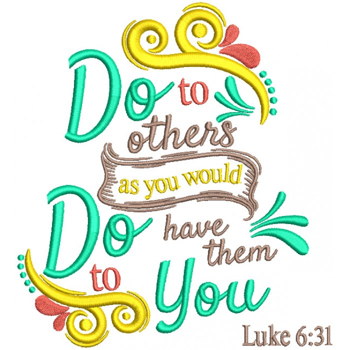 Do To Others As You Would Do Have Them To You Luke 6-31 Bible Verse Religious Filled Machine Embroidery Design Digitized Pattern