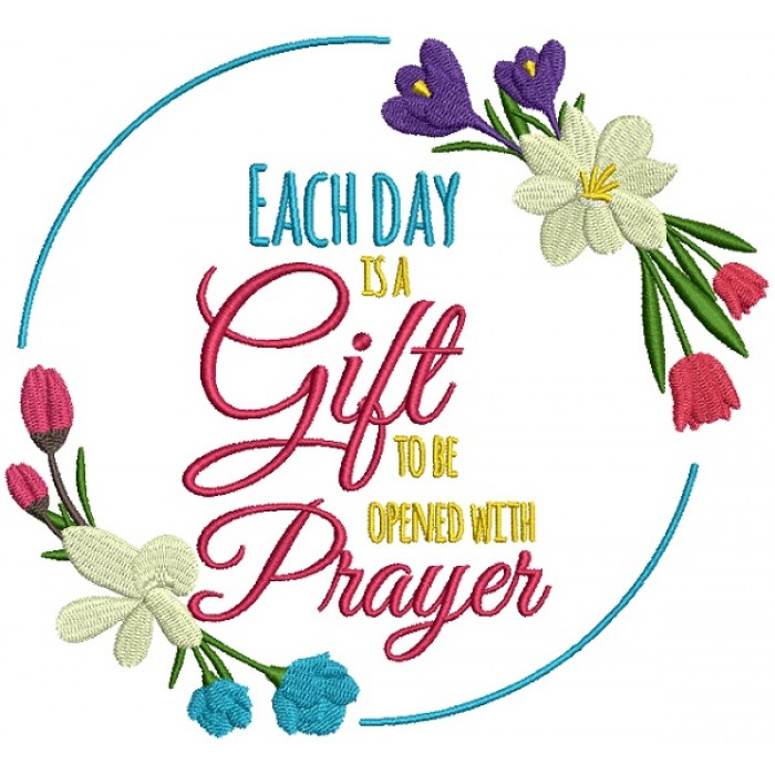 Each Day Is a Gift To Be Opened With Prayer Religious Filled Machine Embroidery Design Digitized Pattern
