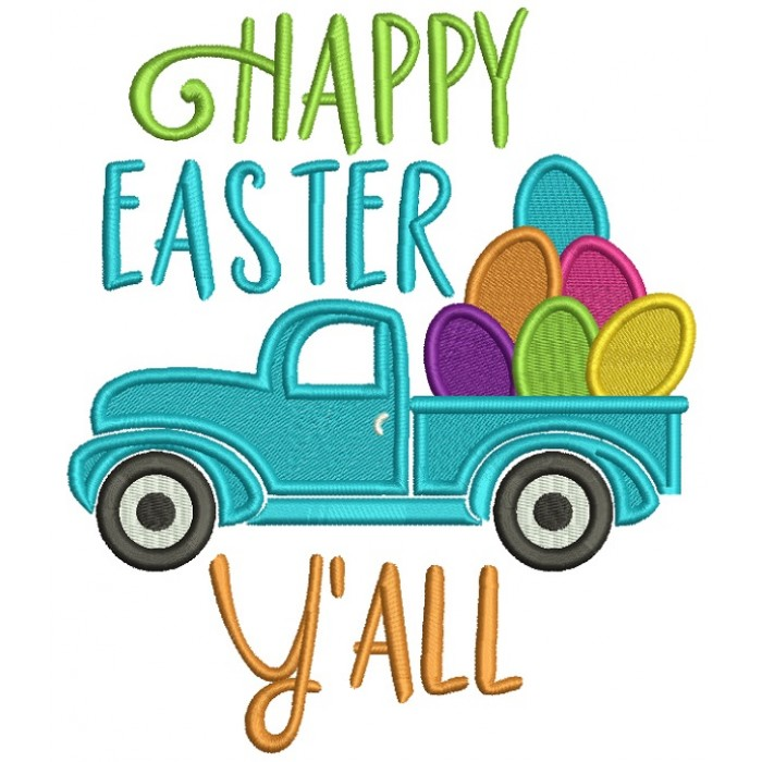 Happy Easter Yall Truck With Egs Filled Machine Embroidery Design Digitized Pattern