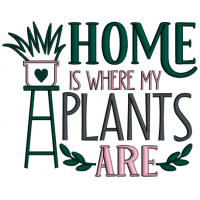 Home Is Where My Plants Are Applique Machine Embroidery Design Digitized Pattern