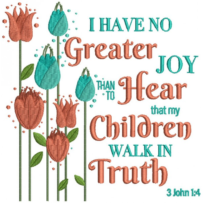 I Have No Greater Joy Than To Hear That My Children Walk In Truth 3-John-4 Bible Verse Religious Filled Machine Embroidery Design Digitized Pattern