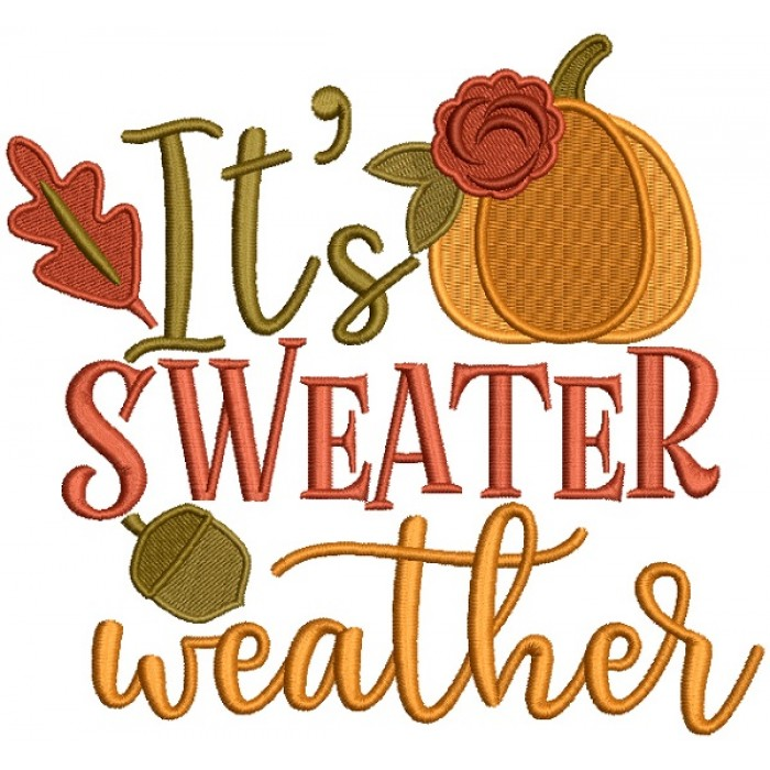 It's A Sweater Weather Fall Pumpkin Thanksgiving Filled Machine Embroidery Design Digitized Pattern