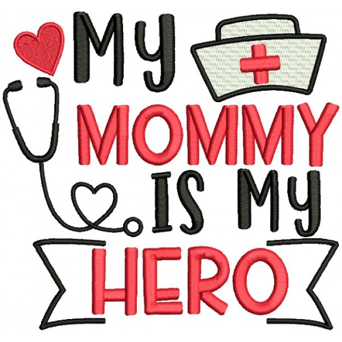 My Mommy Is My Hero Nurse Medical Filled Machine Embroidery Design Digitized Pattern