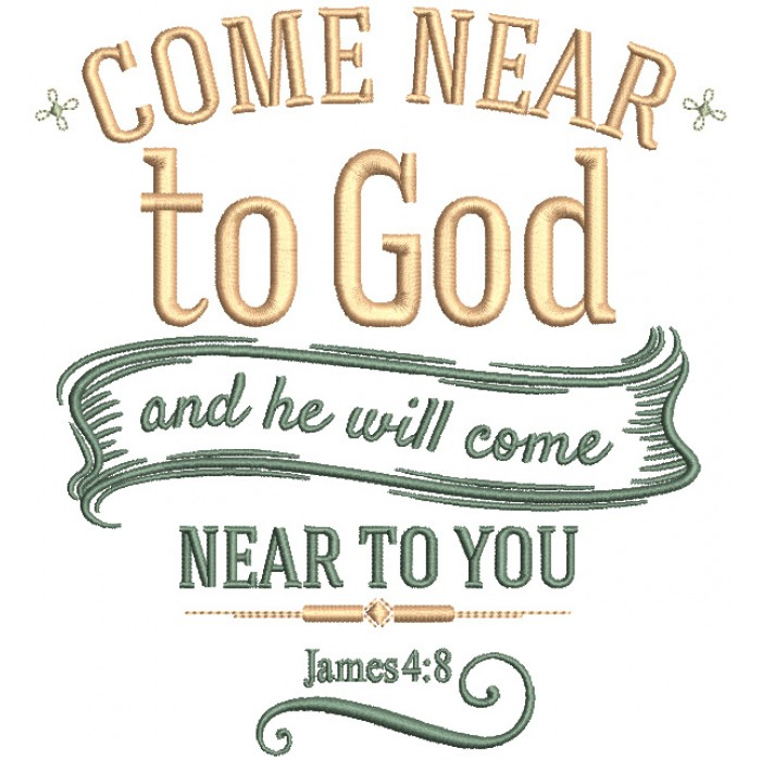 Ornamental Come Near To God And He Will Come Near To You James 4-8 Bible Verse Religious Filled Machine Embroidery Design Digitized Pattern