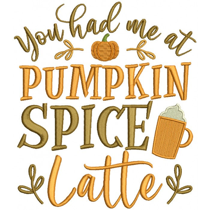 You Had Me At Pumpkin Spice Thanksgiving Filled Machine Embroidery Design Digitized Pattern