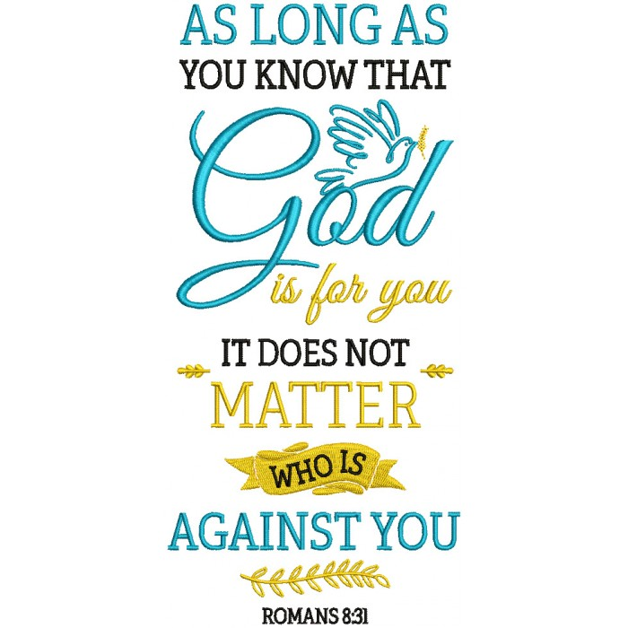 As Long As You Know That God Is For You It Does Not Matter Who Is Against You Romans 8-31 Bible Verse Religious Filled Machine Embroidery Design Digitized Pattern