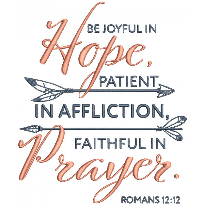 Be Joyful In Hope Patient In Affliction Faithful In Prayer With Arrows Romans 12-12 Bible Verse Religious Filled Machine Embroidery Design Digitized Pattern