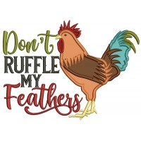 Don't Ruffle My Feathers Rooster Applique Machine Embroidery Design Digitized Pattern