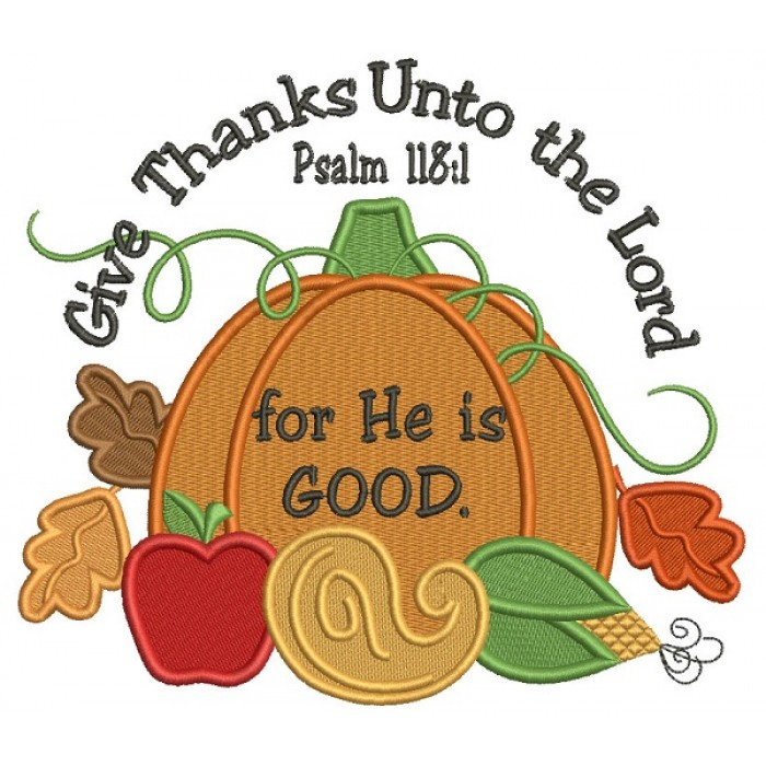 Give Thanks Unto The Lord For He is Good Thanksgiving Pumpkin Filled Machine Embroidery Design Digitized Pattern