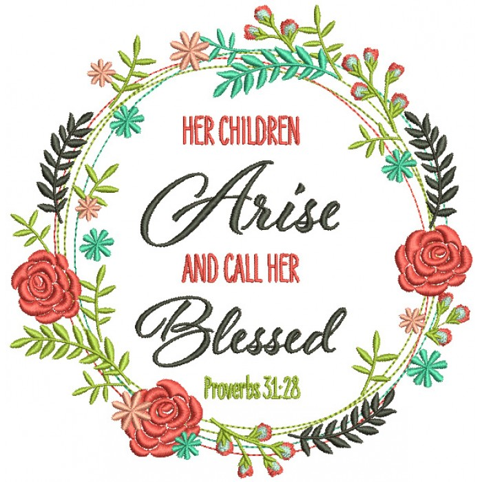 Her Children Arise And Call Her Blessed Proverbs 31-28 Flower Frame Bible Verse Religious Filled Machine Embroidery Design Digitized Pattern