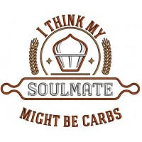I Think My Soulmate Might Be Carbs Cooking Applique Machine Embroidery Design Digitized Pattern