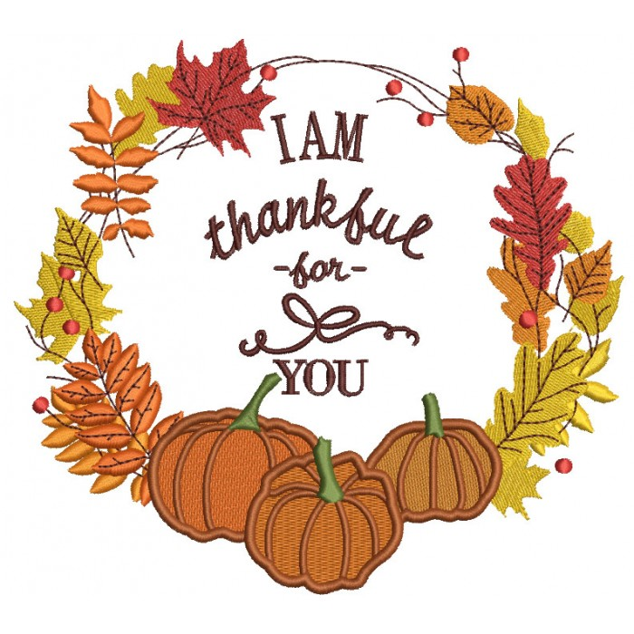 I am Thankful For You Thanksgiving Filled Machine Embroidery Design Digitized Patter