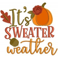 It's A Sweater Weather Fall Pumpkin Thanksgiving Applique Machine Embroidery Design Digitized Pattern