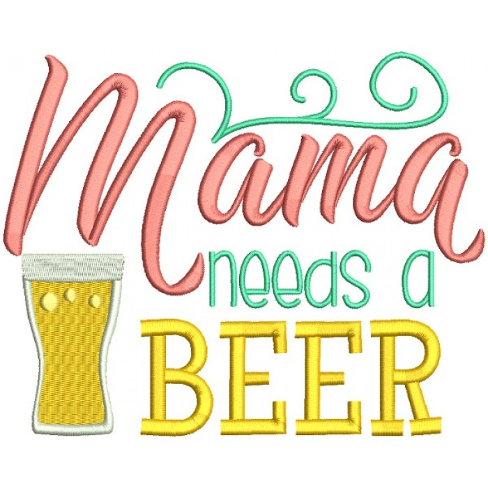 Mama Needs a Beer Filled Machine Embroidery Design Digitized Pattern