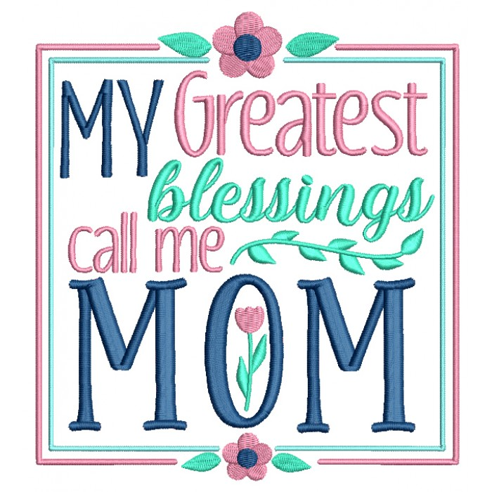 My Greatest Blessings Call Me MOM Filled Machine Embroidery Design Digitized Pattern