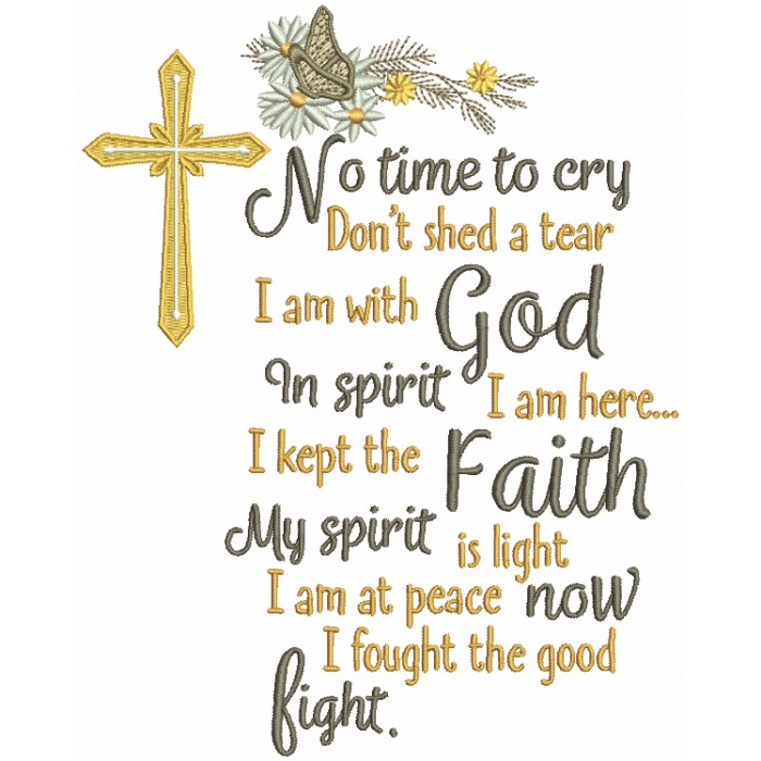 No Time To Cry Don't Shed a Tear I Am With God In Spirit I Am Here I Kept Faith My Spirit Is Light I Am at Peace Now I Fought The Good Fight