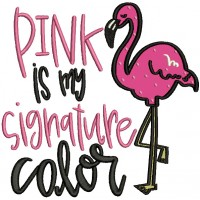 Pink Is My Signature Color Flamingo Applique Machine Embroidery Design Digitized Pattern