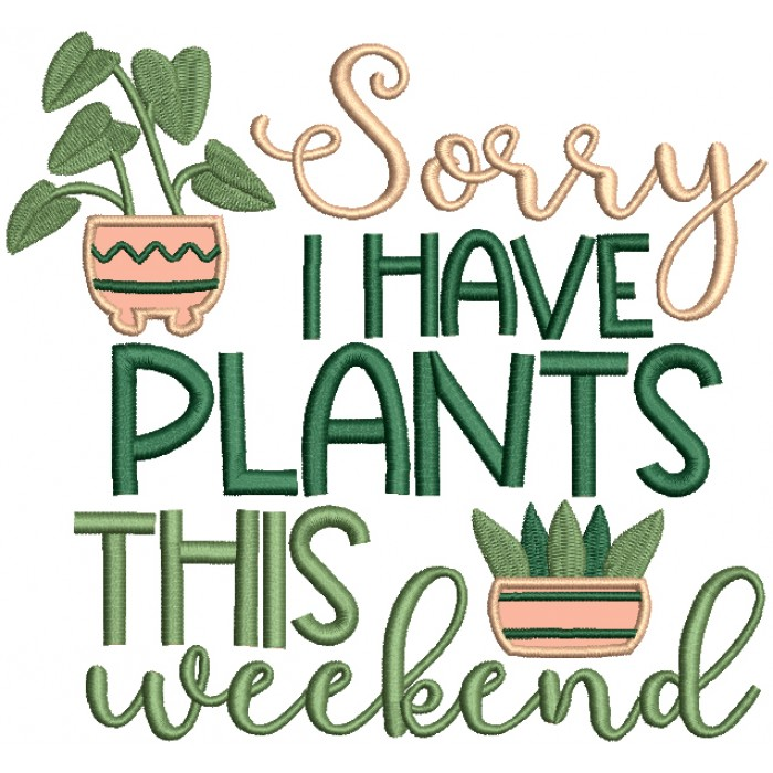 Sorry I Have Plants This Weekend Applique Machine Embroidery Design Digitized Pattern