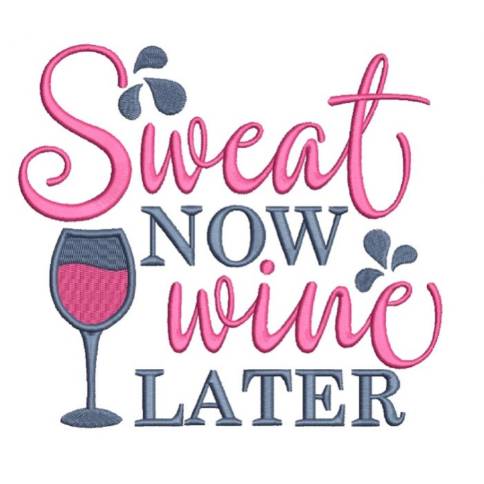 Sweat Now Wine Later Filled Machine Embroidery Design Digitized Pattern