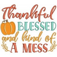 Thankful Blessed And Kind Of a Mess Applique Machine Embroidery Design Digitized Pattern
