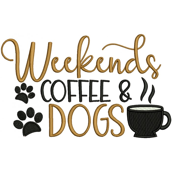 Weekends Coffee Dogs Filled Machine Embroidery Design Digitized Pattern