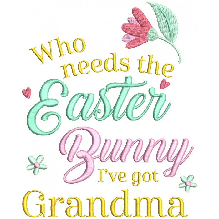 Who Needs The Easter Bunny I've Got Grandma Filled Machine Embroidery Design Digitized Pattern