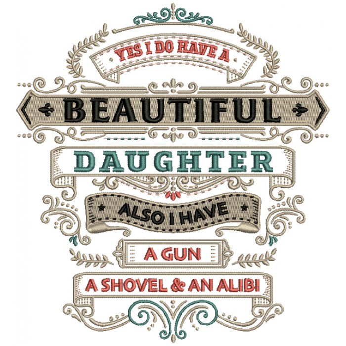 Yes I DO Have a Beautiful Daughter Also I HAve a Gun A Shovel And An Alibi Filled Machine Embroidery Design Digitized Pattern