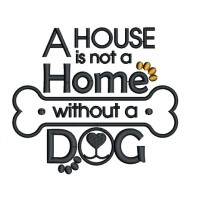 A House Is Not A Home Without a Dog Applique Machine Embroidery Design Digitized Pattern