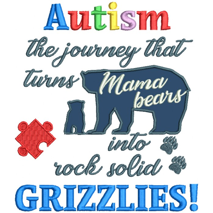Autism The Journey That Turns Mama Bears Into Rock Solid Grizzlies Applique Machine Embroidery Design Digitized Pattern