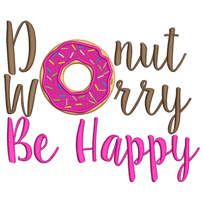 Donut Worry Be Happy Filled Machine Embroidery Design Digitized Pattern