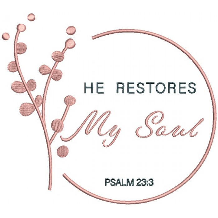 Flower Branch He Restores My Soul Psalm 23-3 Bible Verse Religious Filled Machine Embroidery Design Digitized Pattern