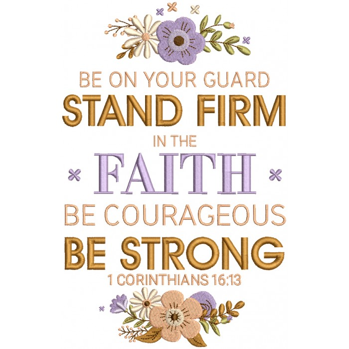 Flowers Be On Your Guard Stand Firm In The Faith Be Courageous Be Strong 1 Corinthians Bible Verse Religious Filled Machine Embroidery Design Digitized Pattern