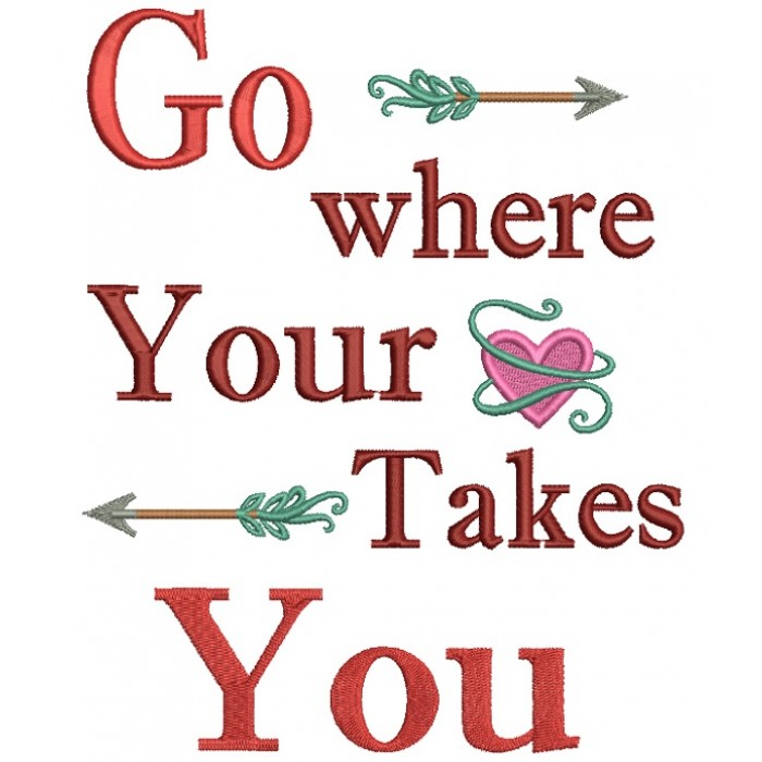 Go Where Your Heart Takes You Filled Machine Embroidery Design Digitized Pattern