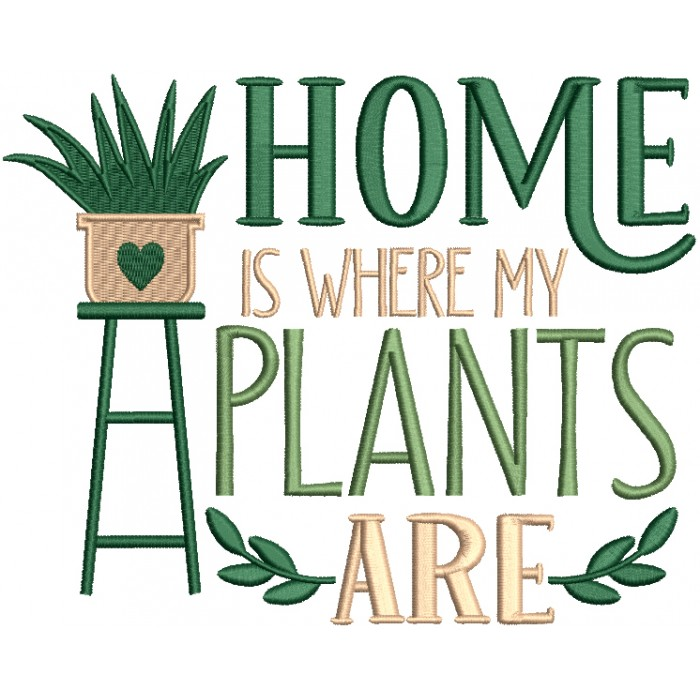 Home Is Where My Plants Are Filled Machine Embroidery Design Digitized Pattern