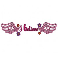 I Believe Wings and Flowers Applique Machine Embroidery Design Digitized Pattern