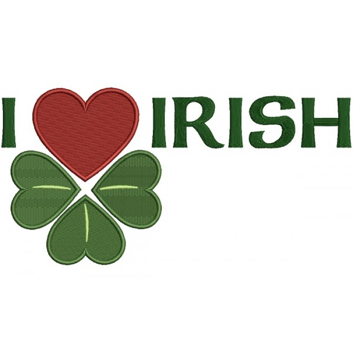 I Love Irish St Patrick's Day Filled Machine Embroidery Design Digitized Pattern