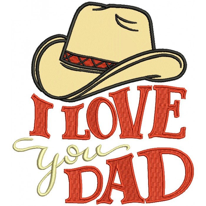 I Love You Dad Cowboy Hat Applique Machine Embroidery Design Digitized Pattern
