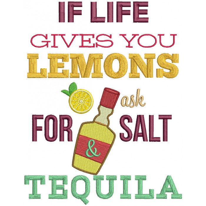 If Life Gives You Lemons Ask For Salt And Tequila Filled Machine Embroidery Design Digitized Pattern