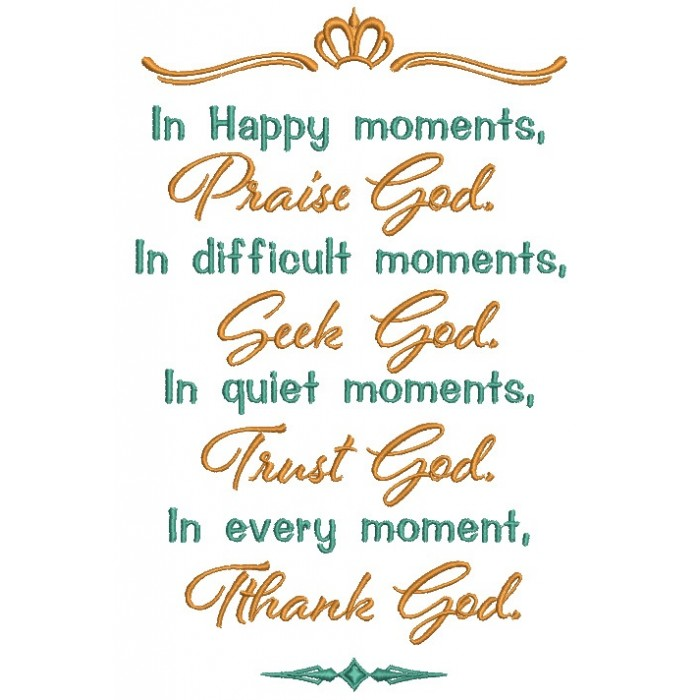 In Happy Moments Praise God In Difficult Moments Seek God In Quiet Moments Trust God In Every Moment Thank God Religious Filled Machine Embroidery Design Digitized Pattern