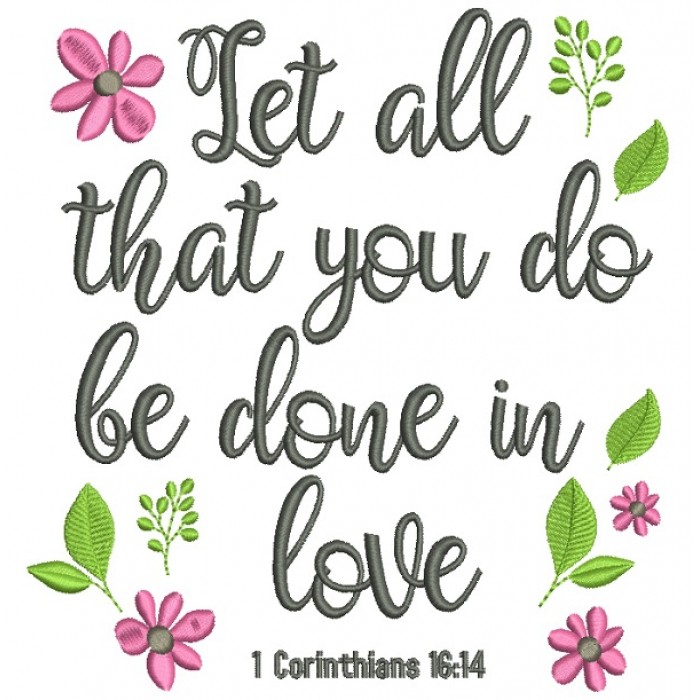 Let All That You Do Be Done In Love Corinthians 16-4 Filled Machine Embroidery Design Digitized Pattern